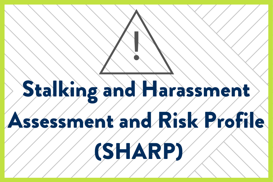 Stalking and Harassment Assessment and Risk Profile (SHARP)