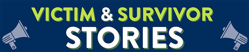 Victim & Survivor Stories - Section Header